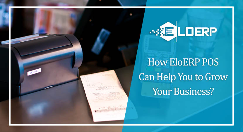 How EloERP Point of Sale Can Help You to Grow Your Business?