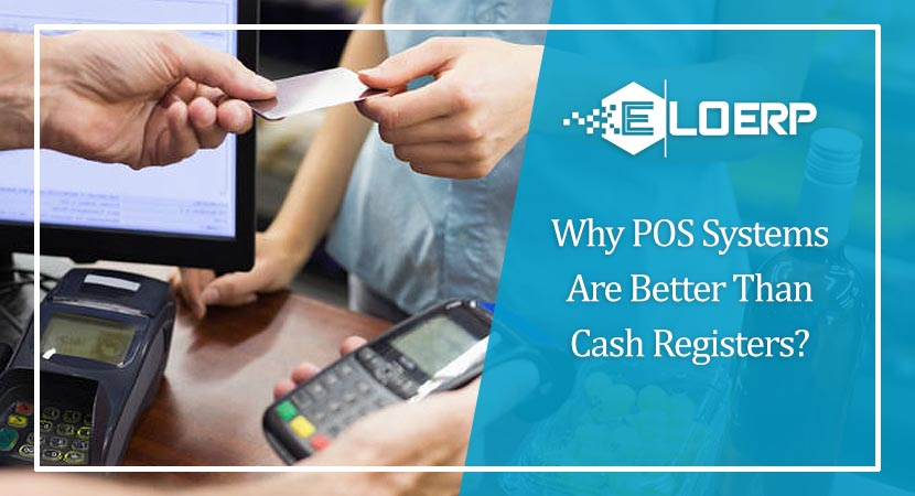 Are POS Systems Better Than Cash Registers? Explain 9 Reasons