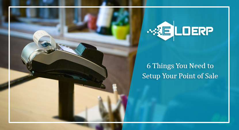 6 Things You Need to Setup Your Point of Sale