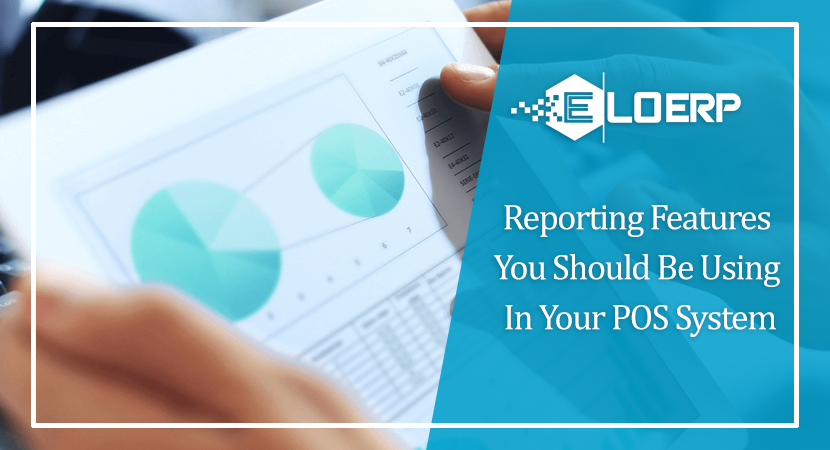 Reporting Features You Should Be Using In Your POS System